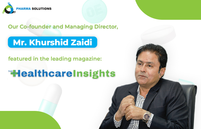 """Our Co-founder & Managing Director Mr. Khurshid Zaidi Featured in the Leading Magazine 'Healthcare Insights"""" - Pharma Solutions   Platform for pharmaceutical companies in GCC & MENA region"""
